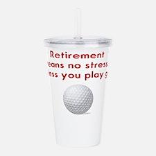 Golf in retirement Acrylic Double-wall Tumbler