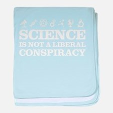 Science Is Not A Liberal Conspiracy baby blanket