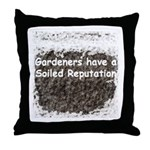 Gardener's soiled reputation Throw Pillow