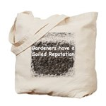 Gardener's soiled reputation Tote Bag