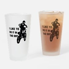 I Like To Do It In The Dirt Drinking Glass