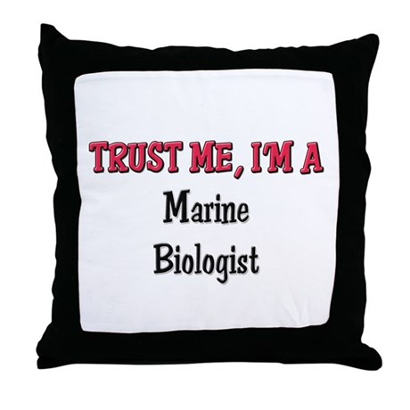 Trust Me I'm a Marine Biologist Throw Pillow
