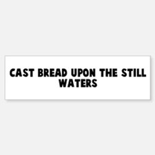 Cast bread upon the still wat Bumper Bumper Bumper Sticker