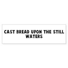 Cast bread upon the still wat Bumper Bumper Sticker