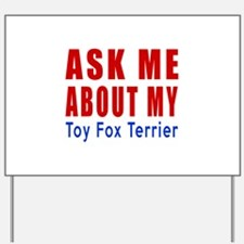 Ask Me About My Toy Fox Terrier Dog Desi Yard Sign