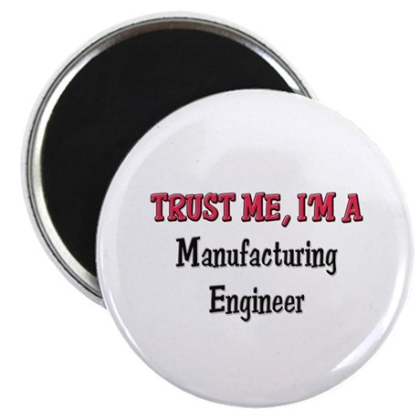 "Trust Me I'm a Manufacturing Engineer 2.25"" Magnet"