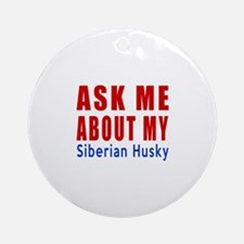 Ask Me About My Siberian Husky Dog Round Ornament