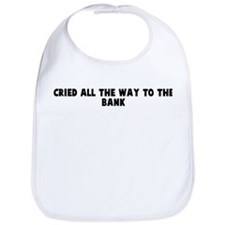 Cried all the way to the bank Bib