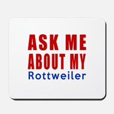 Ask Me About My Rottweiler Dog Designs Mousepad