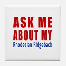 Ask Me About My Rhodesian Ridgeback D Tile Coaster