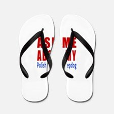 Ask Me About My Polish Lowland SheepDog Flip Flops
