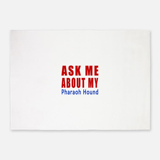 Ask Me About My Pharaoh Hound Dog D 5'x7'Area Rug