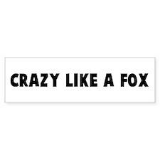 Crazy like a fox Bumper Bumper Sticker