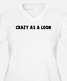 Crazy as a loon T-Shirt