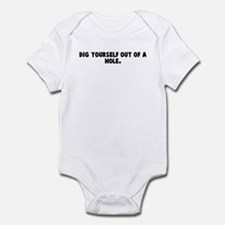Dig yourself out of a hole Infant Bodysuit