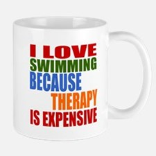 I Love Swimming Because Therapy Is Expe Mug