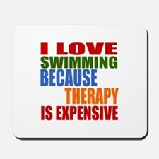 I Love Swimming Because Therapy Is Expen Mousepad