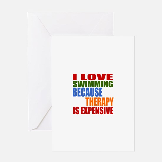 I Love Swimming Because Therapy Is E Greeting Card