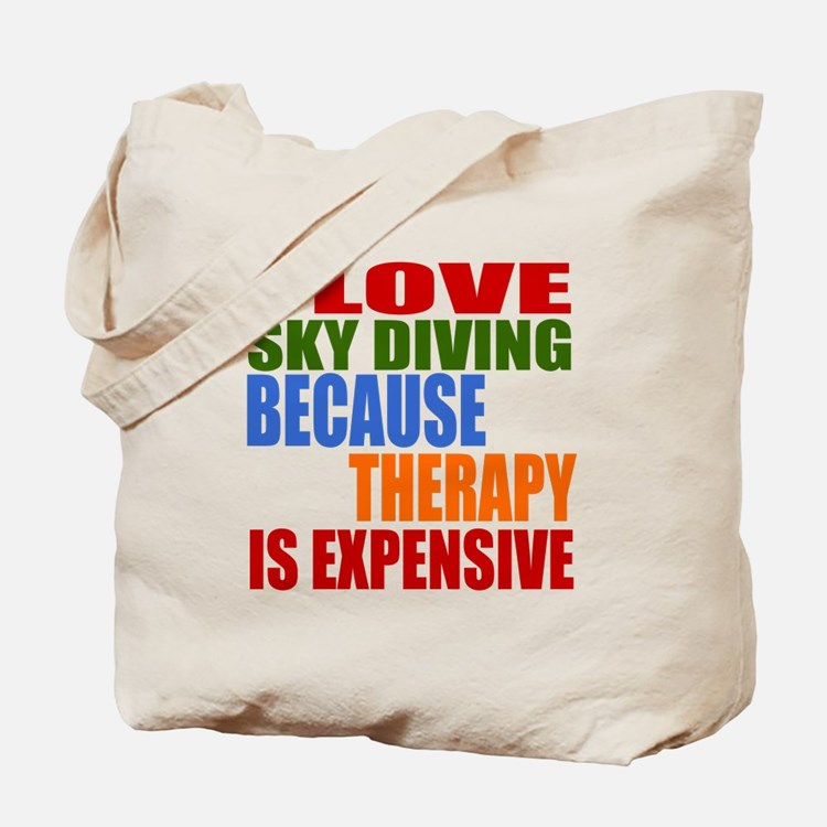I Love Sky diving Because Therapy Is Expe Tote Bag