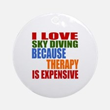 I Love Sky diving Because Therapy I Round Ornament