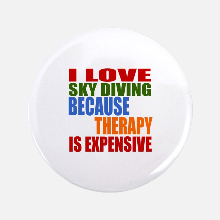 I Love Sky diving Because Therapy Is Expens Button