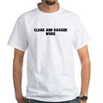 Cloak and dagger work White T-Shirt