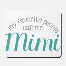 My Favorite People Call Me Mimi Mousepad