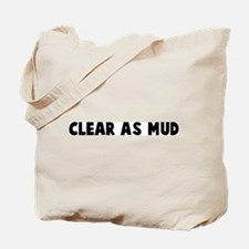Clear as mud Tote Bag