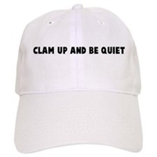 Clam up and be quiet Baseball Cap