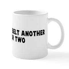 Cinch up your belt another no Mug