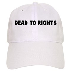 Dead to rights Baseball Cap