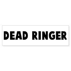 Dead ringer Bumper Bumper Sticker