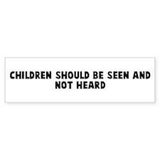 Children should be seen and n Bumper Bumper Sticker