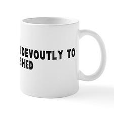 Consummation devoutly to be w Mug