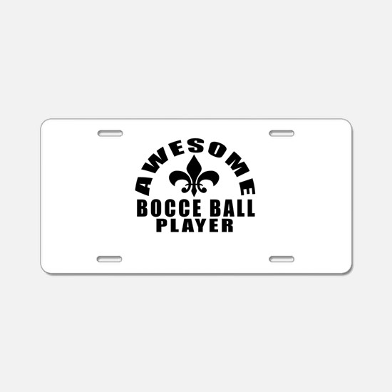 Awesome Bocce Ball Player D Aluminum License Plate
