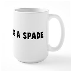 Call a spade a spade Mug