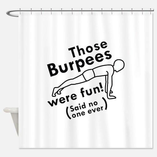Those Burpees Were Fun Shower Curtain