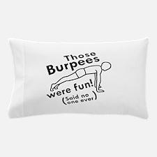 Those Burpees Were Fun Pillow Case