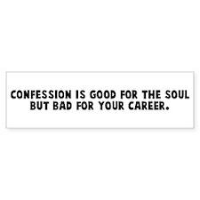Confession is good for the so Bumper Bumper Sticker
