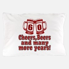 60 Cheers Beers And Many More Years Pillow Case