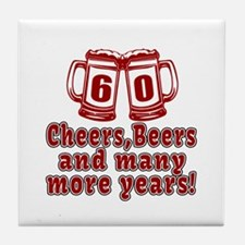 60 Cheers Beers And Many More Years Tile Coaster