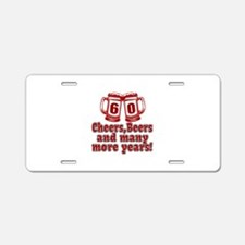 60 Cheers Beers And Many Mo Aluminum License Plate