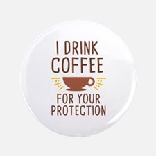 """I Drink Coffee 3.5"""" Button"""