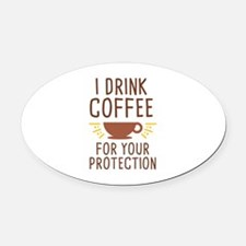 I Drink Coffee Oval Car Magnet
