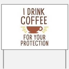 I Drink Coffee Yard Sign