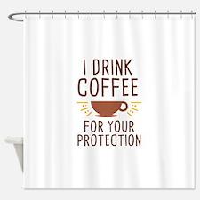 I Drink Coffee Shower Curtain