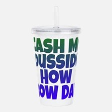 Cash me ousside Acrylic Double-wall Tumbler