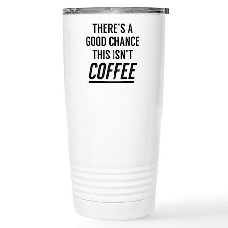 This Isn't Coffee Travel Mug