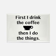 First I Drink The Coffee Rectangle Magnet
