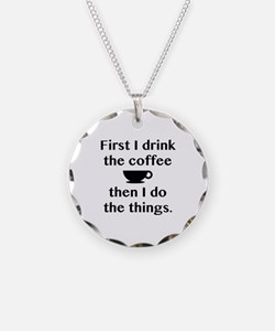 First I Drink The Coffee Necklace